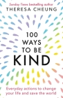 100 Ways to Be Kind: Everyday actions to change your life and save the world Cover Image