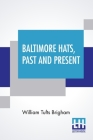 Baltimore Hats, Past And Present: An Historical Sketch Of The Hat Industry Of Baltimore From Its Earliest Days To The Present Time. Cover Image