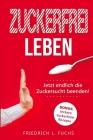 Zuckerfrei leben: Jetzt endlich die Zuckersucht beenden! Cover Image