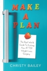 Make. A. Plan.: The Real World Guide to Kicking Ass AFTER Weight Loss Surgery Cover Image