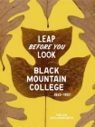 Leap Before You Look: Black Mountain College 1933-1957 Cover Image