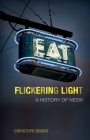 Flickering Light: A History of Neon Cover Image