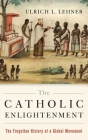 The Catholic Enlightenment: The Forgotten History of a Global Movement Cover Image