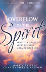 Overflow of the Spirit: How to Release His Gifts in Every Area of Your Life Cover Image