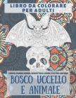 Bosco Uccello e Animale - Libro da colorare per adulti - Cervo, Panda Rosso, Scoiattolo, Leone, e altro ancora Cover Image