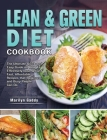 Lean & Green Diet Cookbook: The Ultimate Quick and Easy Guide on How To Effectively Lose Weight Fast, Affordable Recipes that Beginners and Busy P Cover Image