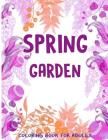 Spring Garden Coloring Book for Adults: Flowers-Leaves-Butterfly Patterns and More for Men, Wowen and Girls Cover Image
