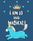 I Am 10 And Magical: Sketchbook and Notebook for Kids, Writing and Drawing Sketch Book, Personalized Birthday Gift for 10 Year Old Girls, M Cover Image