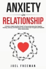 Anxiety in Relationship: A Guide for Highly Sensitive People To Overcoming Insecurity, Negative Thinking, Jealousy, and Attachment. How to Brea Cover Image