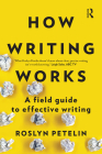 How Writing Works: A Field Guide to Effective Writing Cover Image