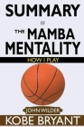 SUMMARY Of The Mamba Mentality: How I Play by Kobe Bryant Cover Image