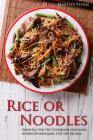 Rice or Noodles: Oriental Stir Fry Cookbook Featuring 30 Mouth-Watering Stir Fry Recipes Cover Image