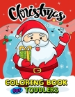 Christmas Coloring Books for Toddlers: 55+ Coloring Pages of Santa, Snowman, Elves and Friend for Kids Cover Image