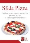 Sfida Pizza: Finalmente un metodo universale per fare in casa la pizza napoletana verace Cover Image