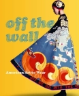 Off the Wall: American Art to Wear Cover Image