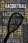 Racquetball Coach Journal: Cool Blank Lined Racquetball Lovers Notebook for Coach and Player Cover Image
