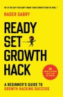 Ready, Set, Growth hack: A beginners guide to growth hacking success Cover Image