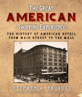 The Great American Shopping Experience: The History of American Retail from Main Street to the Mall Cover Image