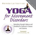 Yoga for Movement Disorders: Rebuilding Strength, Balance and Flexibility for Parkinson's Disease and Dystonia Cover Image