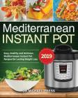 Mediterranean Instant Pot #2019: Easy, Healthy and Delicious Mediterranean Instant Pot Recipes for Lasting Weight Loss Cover Image