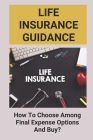 Life Insurance Guidance: How To Choose Among Final Expense Options And Buy?: How To Buy Life Insurance Wisely Cover Image