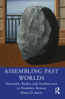 Assembling Past Worlds: Materials, Bodies and Architecture in Neolithic Britain Cover Image