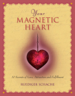 Your Magnetic Heart: 10 Secrets of Love, Attraction and Fulfillment Cover Image