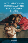 Intelligence and Metadrama in the Early Modern Theatre Cover Image