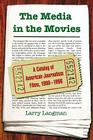 The Media in the Movies: A Catalog of American Journalism Films, 1900-1996 Cover Image