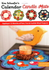 Kim Schaefer's Calendar Candle Mats: Appliqué 12 Months of Fast, Fun & Fusible Wool Projects Cover Image