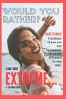 Would You Rather Game Book Extreme: Would you rather for Adult: Extreme Scenarios Discussing Challenging & Gross, Funny, Painful & Dam Right Awkward Cover Image