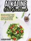 Alkaline Diet Cookbook: 250+ Recipes to Improve Your Health and Energy! A Simple 30-Day Meal Plan for Beginners to Rebalance Your Metabolism, Cover Image