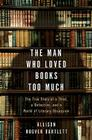 The Man Who Loved Books Too Much: The True Story of a Thief, a Detective, and a World of Literary Obsession Cover Image
