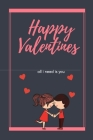 Happy Valentines Day Notebook. - write down everything about your relationship.: Valentine's day gift Cover Image
