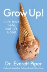 Grow Up!: Life Isn't Safe, but It's Good Cover Image
