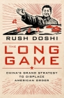 The Long Game: China's Grand Strategy to Displace American Order (Bridging the Gap) Cover Image