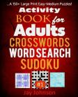 Activity Book for Adults Crosswords, Word Search, Sudoku: A 150+ Large Print Easy-Medium Puzzles! Cover Image