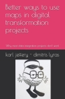 Better ways to use maps in digital transformation projects: Why most data integration projects don't work Cover Image