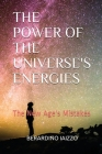 The Power of the Universe's Energies: The New Age's Mistakes Cover Image
