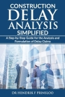 Construction Delay Analysis Simplified: A Step-by-Step Guide for the Analysis and Formulation of Delay Claims Cover Image