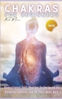 Chakras for Beginners: Sensational Self-Healing Techniques to Balance Chakras and Be Your Best Self Cover Image