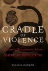 Cradle of Violence: How Boston's Waterfront Mobs Ignited the American Revolution Cover Image