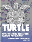 Adult Coloring Books with Flowers and Animals - 50 Creatures and Animals - Large Print - Turtle Cover Image