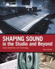 Shaping Sound in the Studio and Beyond: Audio Aesthetics and Technology Cover Image