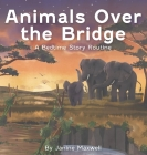 Animals Over the Bridge: A Bedtime Story Routine Cover Image