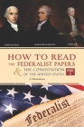 How to Read The Federalist Papers and The Constitution of the United States: The Articles of Confederation, The Constitution of Declaration, All Bill Cover Image