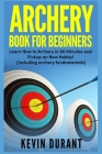 Archery Book For Beginners: learn how to archery in 90 minutes and pickup a new hobby! (archery fundamentals) Cover Image