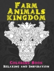 Farm Animals kingdom - Coloring Book - Relaxing and Inspiration Cover Image