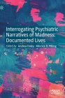 Interrogating Psychiatric Narratives of Madness: Documented Lives Cover Image