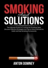 Smoking and Solutions: The Ultimate Guide to Crushing the Smoking Habit, Discover Effective Strategies and Tips on How to Break the Habit and Cover Image